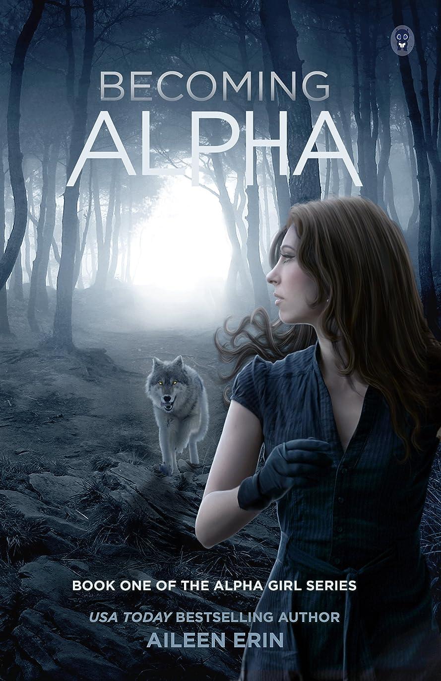 衰えるケーキワゴンBecoming Alpha (Alpha Girl Book 1) (English Edition)