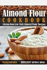 Almond Flour Cookbook: Gluten-Free Low Carb Almond Flour Recipes Kindle Edition
