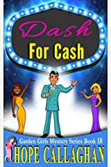 Dash For Cash: A Garden Girls Cozy Mystery (Garden Girls Christian Cozy Mystery Series Book 18) Kindle Edition