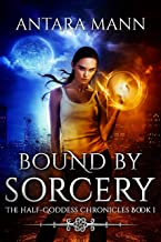 Bound by Sorcery (The Half-Goddess Chronicles Book 1)