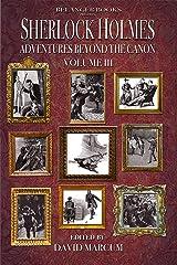 Sherlock Holmes: Adventures Beyond the Canon : Volume III Kindle Edition