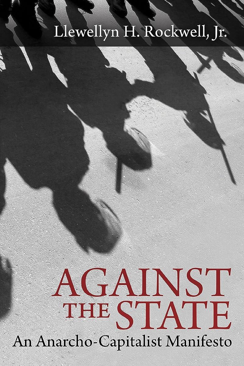 暴徒前シリーズAgainst the State: An Anarcho-Capitalist Manifesto (English Edition)