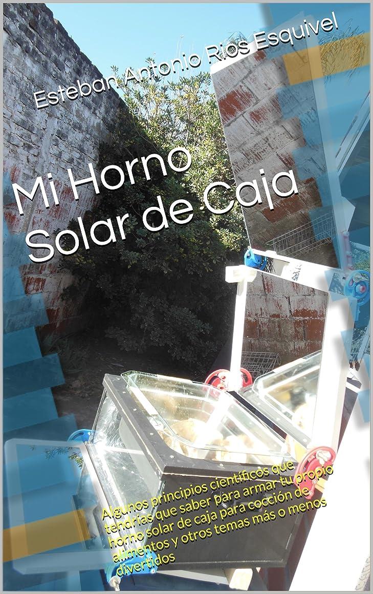 Mi Horno Solar de Caja: Algunos principios científicos que tendrías que saber para armar tu propio horno solar de caja para cocción de alimentos y otros temas más o menos divertidos (Spanish Edition)
