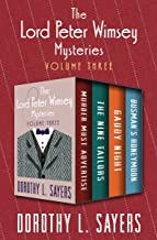 The Lord Peter Wimsey Mysteries Volume Three: Murder Must Advertise, The Nine Tailors, Gaudy Night, and Busman's Honeymoon...