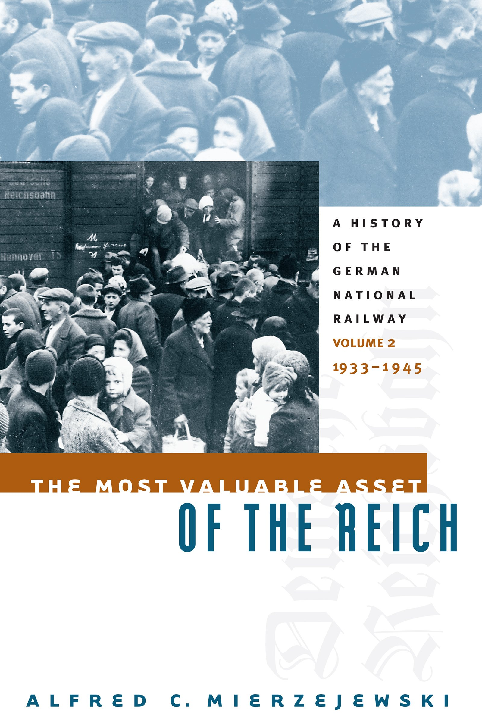 Image OfThe Most Valuable Asset Of The Reich: A History Of The German National Railway Volume 2, 1933-1945