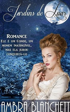 Jardins de Luar: Ele era um conde, e ela jurara conquistá-lo...
