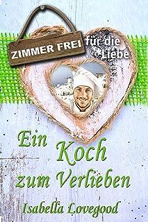 Ein Koch zum Verlieben: Sinnlicher Liebesroman (Zimmer frei