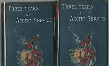 Three Years of Artic Service: An Account of the Lady Franklin Bay Expedition of 1881-84 (2 Volume Set)