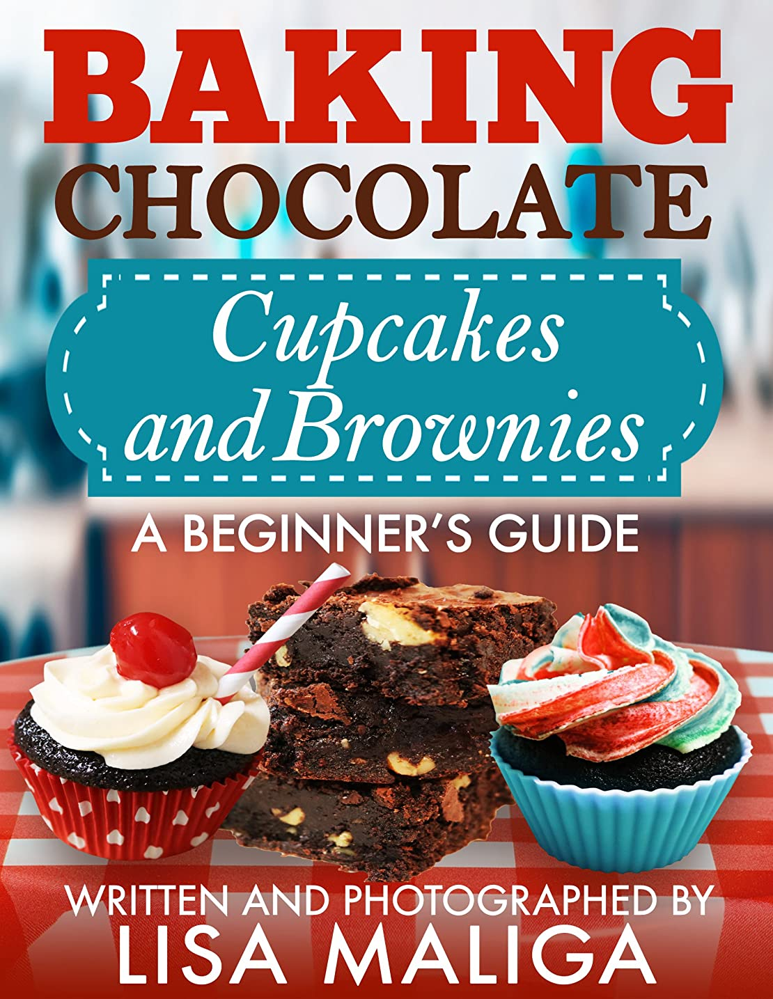 処方する天のかすれたBaking Chocolate Cupcakes and Brownies: A Beginner's Guide (English Edition)