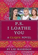 P.S. I LOATHE YOU (The Clique Book 10)