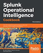 Splunk Operational Intelligence Cookbook: Over 80  recipes for transforming your data into business-critical insights using Splunk, 3rd Edition