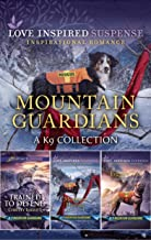 Mountain Guardians - A K9 Collection/Trained to Defend/Mountain Hostage/Fugitive Trail (K-9 Mountain Guardians Book 1)
