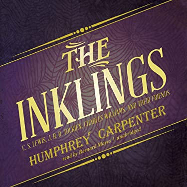 The Inklings: C. S. Lewis, J. R. R. Tolkien, Charles Williams, and Their Friends