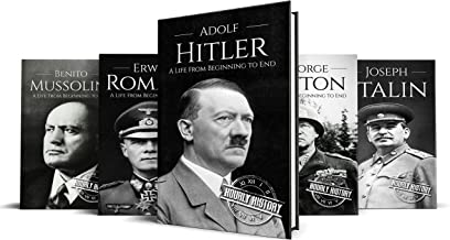 World War II Biographies: Adolf Hitler, Erwin Rommel, Benito Mussolini, George Patton, Joseph Stalin (World War 2 Biographies Book 1)
