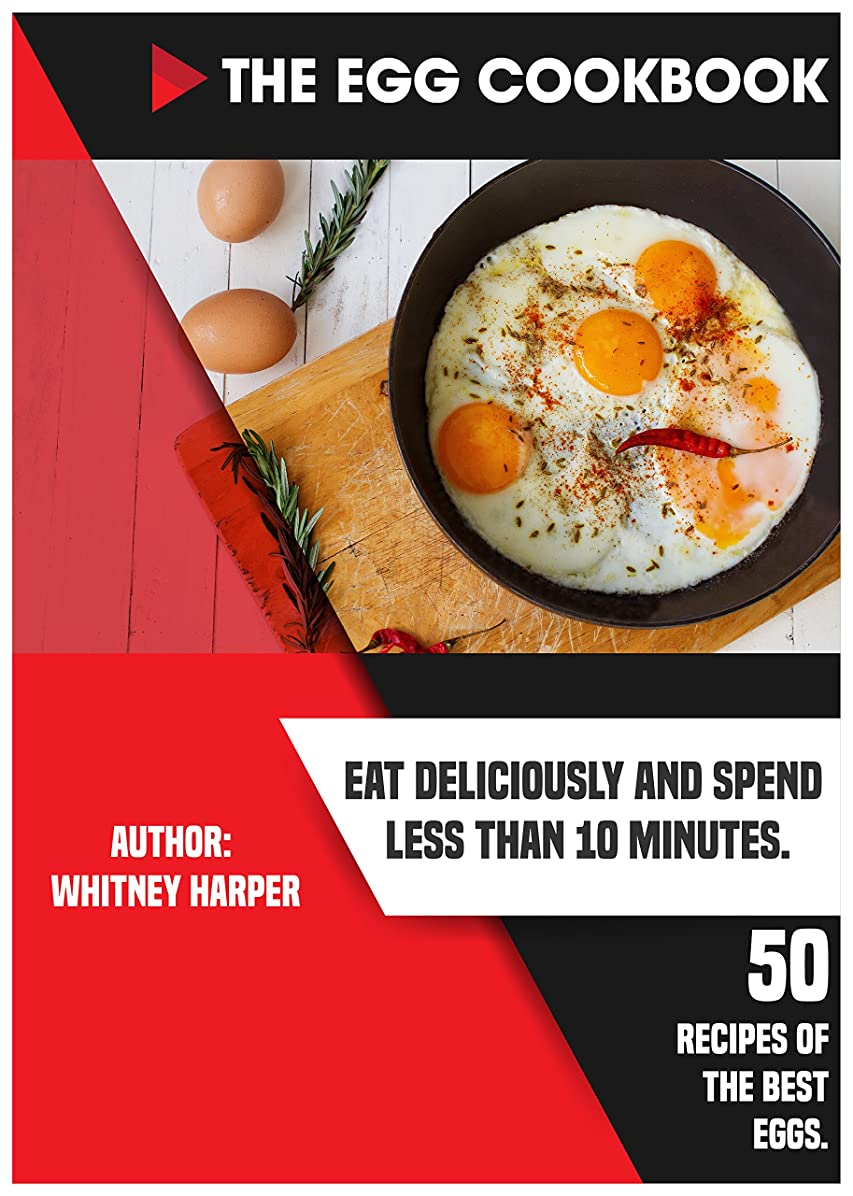 裕福なカイウス解釈的THE EGG COOKBOOK. Eat Deliciously and Spend Less than 10 Minutes. 50 Best Recipes from Eggs. (English Edition)