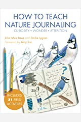 How to Teach Nature Journaling: Curiosity, Wonder, Attention Kindle Edition
