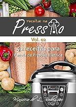 Receitas na Pressão - Vol. 02: 50 Receitas para Panela de Pressão Elétrica