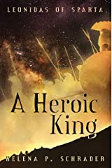 A Heroic King (Leonidas of Sparta Book 3) Kindle Edition