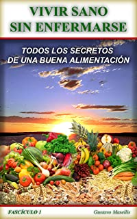 COMO VIVIR SANO SIN ENFERMARSE: TODOS LOS SECRETOS DE UNA BUENA ALIMENTACIÓN (DESPERTANDO CONCIENCIAS nº 1) (Spanish Edition)