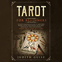 Tarot for Beginners: The Most Comprehensive Guide to Tarot Cards Reading, Psychic Tarot Reading, Art of Tarot, Major Arcana, Tarot Card Meanings, Great to Listen in a Car!