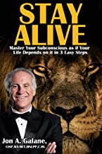 Stay Alive: Master Your Subconscious as if Your Life Depends on it in 3 Easy Steps