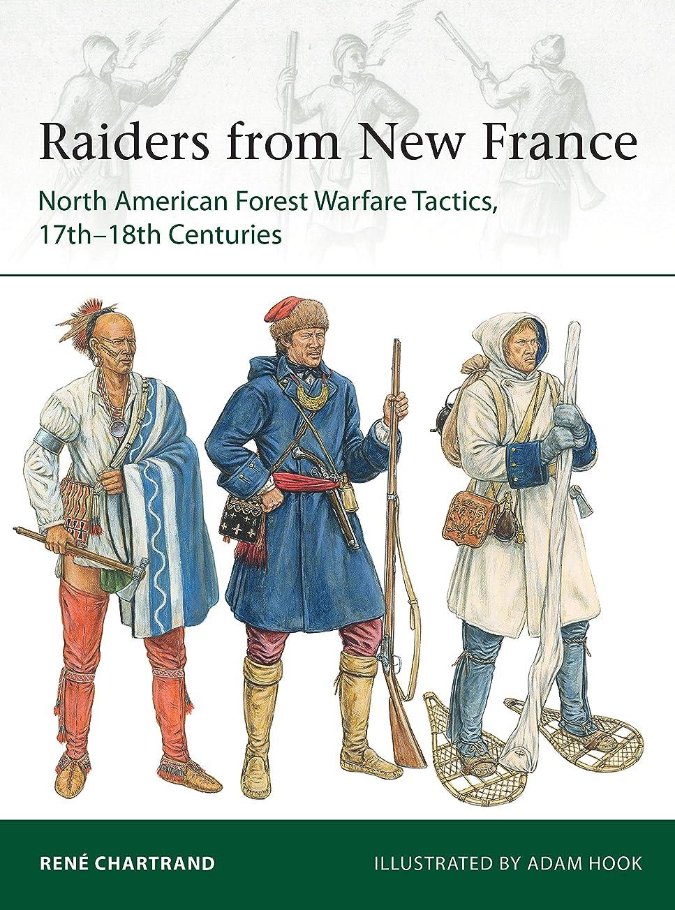 動的彼らのパックRaiders from New France: North American Forest Warfare Tactics, 17th–18th Centuries (Elite Book 229) (English Edition)