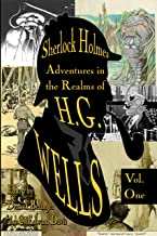 Sherlock Holmes: Adventures in the Realms of H.G. Wells Volume 1