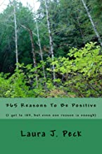 365 Reasons To Be Positive: (I got to 183, but even one reason is enough)