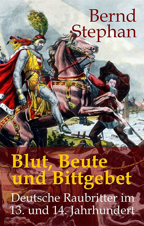 広まったゴネリル競合他社選手Blut, Beute und Bittgebet: Deutsche Raubritter im 13. und 14. Jahrhundert (German Edition)
