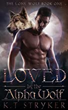 Loved by The Alpha Wolf (The Lone Wolf Book 1)