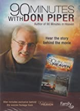 90 Minutes with Don Piper (Author of 90 Minutes in Heaven): Hear the Story Behind the Movie (Also Includes Exclusive Behind the Scenes Footage from 90 Minues in Heaven Movie)