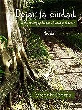 Dejar la ciudad: La mujer empujada por el virus y el amor (Spanish Edition)