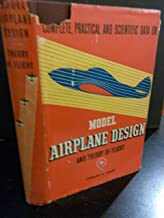 Model Airplane design and Theory of Flight: a Complete Exposition of the Aerodynamics and Design of Flying Model Aircraft - with Fundamental Rules, Formulas and Graphs