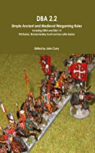 DBA 2.2: Simple Ancient and Medieval Wargaming Rules Including DBSA and DBA 1.0
