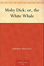 Moby Dick: or, the White Whale
