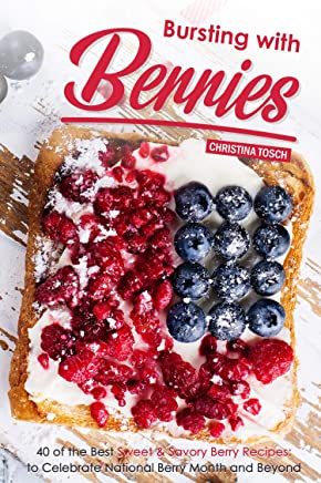 Bursting with Berries!: 40 of the Best Sweet & Savory Berry Recipes: to Celebrate National Berry Month and Beyond (English Edition)