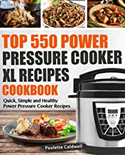 Top 550 Power Pressure Cooker XL Recipes Cookbook: Quick, Simple and Healthy Power..