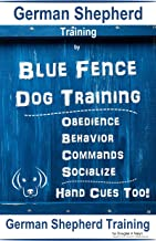 German Shepherd Training By Blue Fence Dog Training Obedience – Commands Behavior – Socialize Hand Cues Too! German Shepherd Training