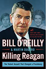 Killing Reagan: The Violent Assault That Changed a Presidency (Bill O'Reilly's Killing Series) Kindle Edition