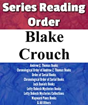 BLAKE CROUCH: SERIES READING ORDER: WAYWARD PINES BOOKS, ANDREW Z. THOMAS BOOKS, SERIAL BOOKS, JACK DANIELS BOOKS, LETTY DOBESH MYSTERIES BOOKS, STANDALONE NOVELA & OTHERS BY BLAKE CROUCH