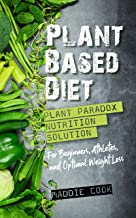 Plant Based Diet: Plant Paradox Nutrition Solution For Beginners, Athletes, And Optimal Weight Loss
