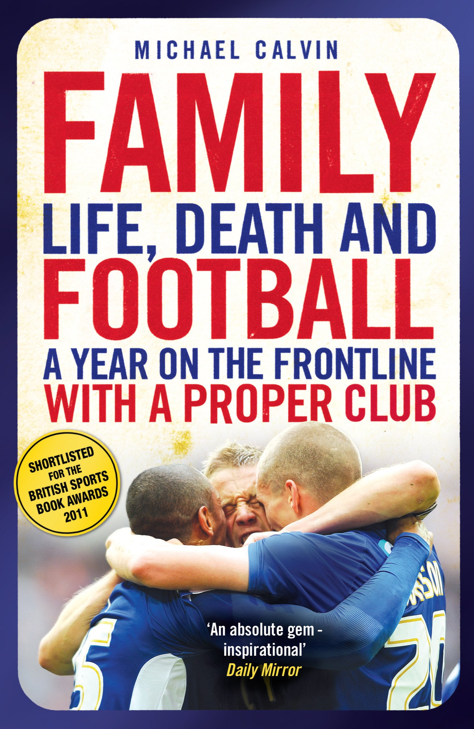 Image OfFamily: Life, Death And Football - A Year On The Frontline With A Proper Club