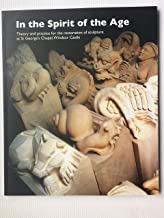 In the Spirit of the Age: Theory and Practice for the Restoration of Sculpture at St. George's Chapel, Windsor Castle