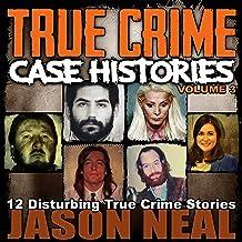 True Crime Case Histories, Volume 3: 12 Disturbing True Crime Stories (True Crime Collection)