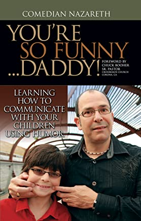 Youre so Funny ... Daddy!: Learning How to Communicate With Your Children Using Humor (English Edition)