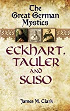 The Great German Mystics: Eckhart, Tauler and Suso (Dover Books on Western Philosophy)