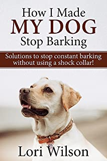 How I Made My Dog Stop Barking: Solutions to stop constant barking without using a shock collar!