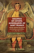 Children of Coyote, Missionaries of Saint Francis: Indian-Spanish Relations in Colonial California, 1769-1850 (Published by the Omohundro Institute of ... and the University of North Carolina Press)