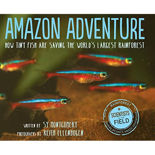 10185e30ad Amazon Adventure: How Tiny Fish Are Saving the World's Largest Rainforest  (Scientists in the