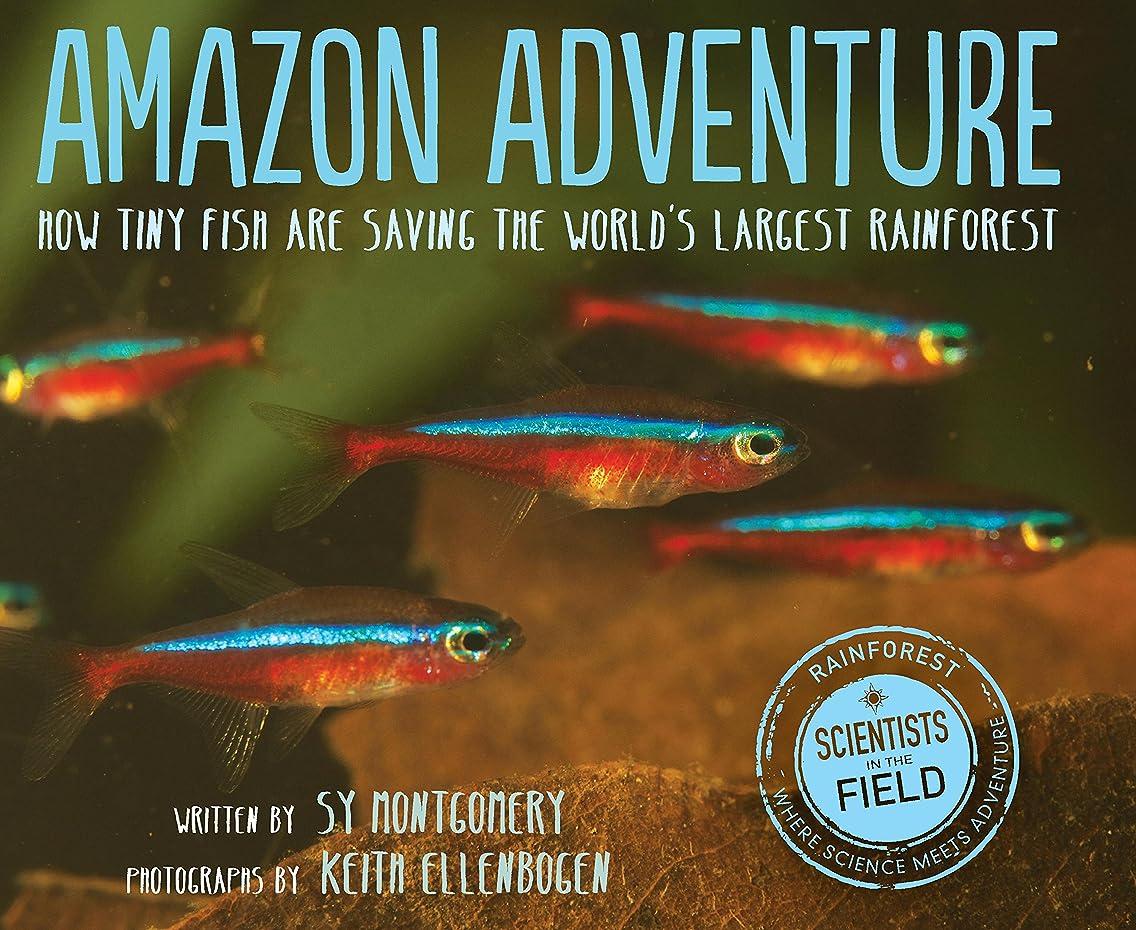 憎しみ能力被るAmazon Adventure: How Tiny Fish Are Saving the World's Largest Rainforest (Scientists in the Field Series) (English Edition)